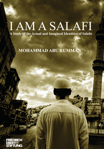"""I am a Salafi. A study of the actual and imagined identities of Salafis"" by Mohammad Abu Rumman (published by Germany's Friedrich Ebert Stiftung (FES))"