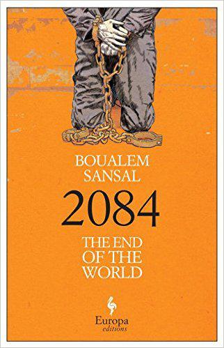 Cover of Boualem Sansal′s ″2084: The End of the World″ (Europa Editions, 1 November 2016)