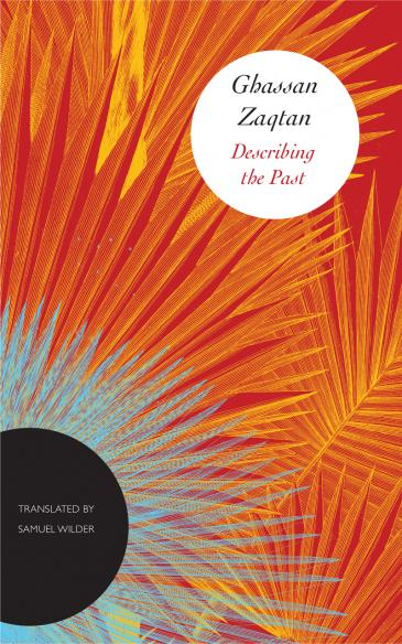 """Ghassan Zaqtan's """"Describing the past"""", translated by Samuel Wilder (published by Chicago University Press)"""