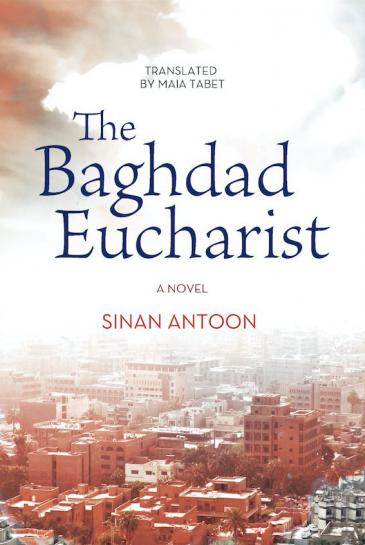 """Cover of Sinan Antoon's """"The Baghdad Eucharist"""", translated by Maia Tabet (published by Hoopoe Fiction)"""