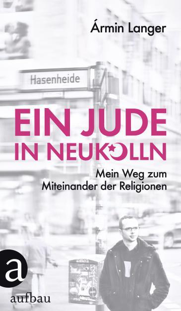 """Cover of Armin Langer's """"Ein Jude in Neukolln: Mein Weg zum Miteinander der Religionen"""" (published by Aufbau Verlag)"""