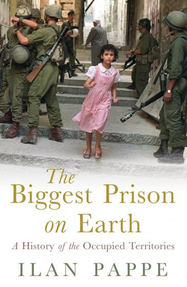 """Cover of Pappe's """"The Biggest Prison on Earth: A History of the Occupied Territories"""" (scheduled for publication in August 2017; Oneworld Publications)"""