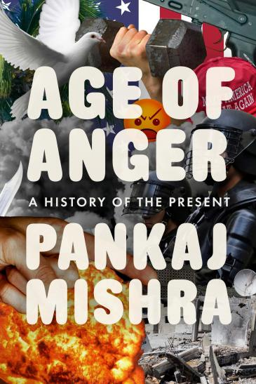 """Pankaj Mishra′s """"Age of Anger: the history of the present"""" (published by Allen Lane)"""