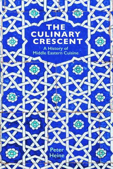 "Cover of Peter Heine's ""The Culinary Crescent: A History of Middle Eastern Cuisine"" (published by Gingko Library; translation edition)"