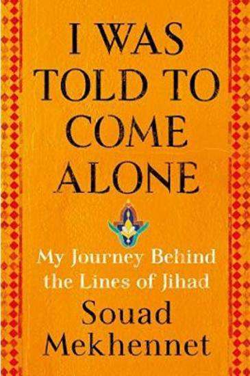 """Cover of Souad Mekhennetʹs memoirs – """"I was told to come alone. My journey behind the lines of jihad"""" (published by Henry Holt and Co.)"""