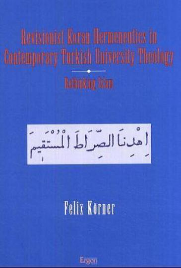 "Cover of Felix Koerner's ""Revisionist Koran hermeneutics in contemporary Turkish university theology (published by Ergon)"