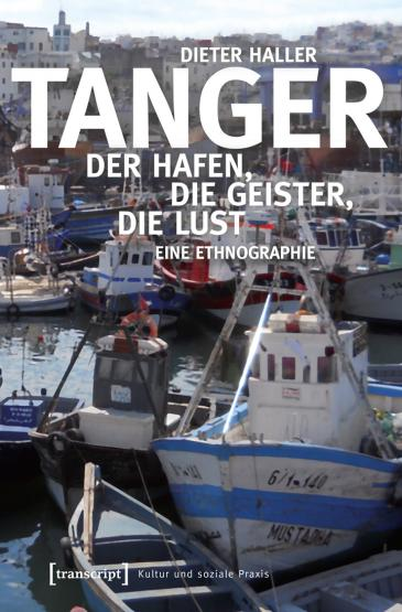 "Cover of Dieter Haller's ""Tangier: port, people and pleasure – an ethnographic study"" (published in German by Transcript)"