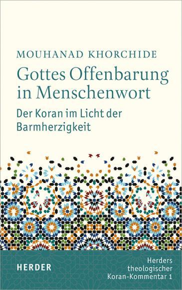"""Cover of Mouhanad Khorchideʹs """"Gottes Offenbarung in Menschenwort: Der Koran im Licht der Barmherzigkeit"""" – Godʹs Revelation in the Word of Men: the Koran in the Light of Mercy –  (Volume I; published in German by Herder)"""