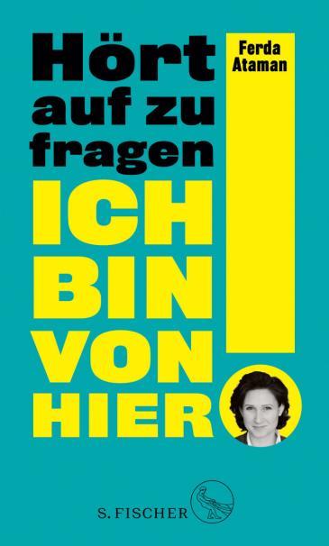 """Cover of Ferda Atamanʹs """"Hoert auf zu fragen! Ich bin von hier!"""" (published in German by S. Fischer)"""