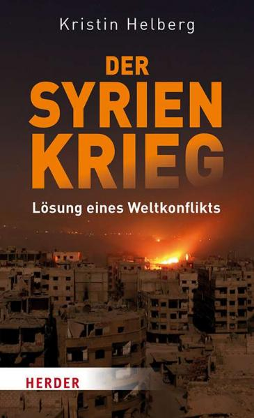 "Cover of Kristin Helberg's ""Der Syrien Krieg. Loesung eines Weltkonflikts"" – The war in Syria. Resolving a global conflict (published in German by Herder)"