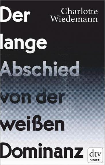 "Cover of Charlotte Wiedemannʹs ""Der lange Abschied von der weissen Dominanz"" – A long goodbye to white dominance – (published in German by dtv)"