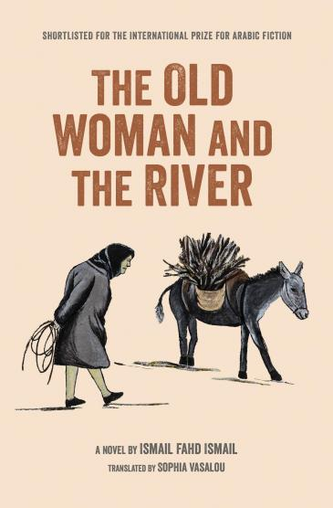 """Cover of Ismail Fahd Ismail's """"The Old Woman and the River"""", translated into English by Sophia Vasalou (published by Interlink)"""