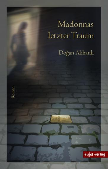 """Cover of Dogan Akhanli's """"Madonnas letzter Traum"""" – Madonna's Last Dream (published in German by sujet)"""