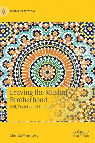 "Cover of Mustafa Menshawy's ""Leaving the Muslim Brotherhood: Self, Society, and the State"" (published by Palgrave MacmIllan)"