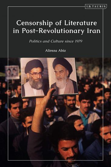"""Cover of Alireza Abiz' """"Censorship of Literature in Post-Revolutionary Iran"""" (published by I. B. Tauris)"""