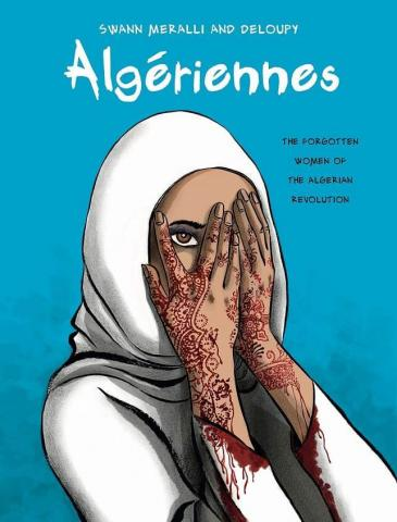 "Cover of graphic novel ""Algeriennes"" by Swann Meralli and Deloupy, translated by Ivanka Hahnenberger (published in English by Pennsylvania State University Press)"