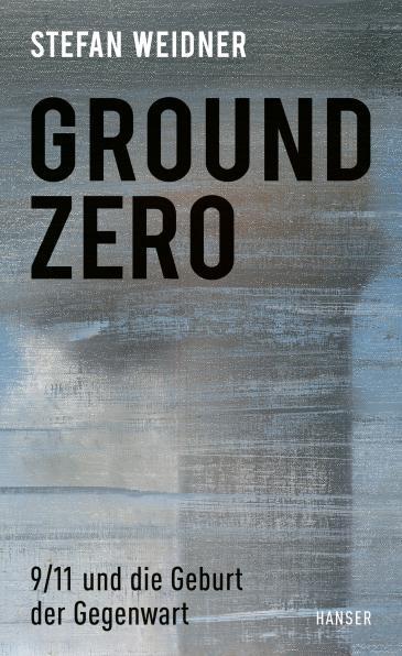 """Cover of Stefan Weidner's """"Ground Zero: 9/11 und die Geburt der Gegenwart"""" (published in German by Hanser)"""