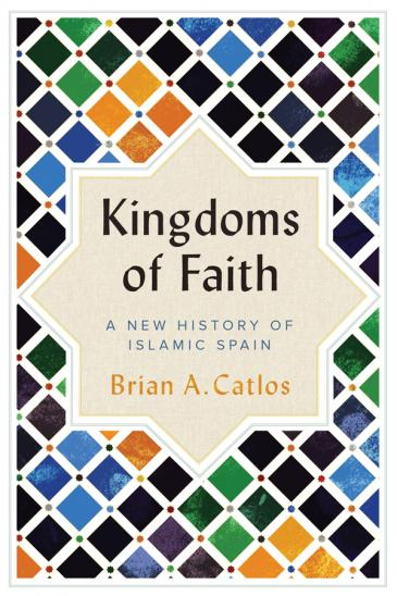 """Cover of Brian A. Catlos' """"Kingdoms of Faith: A New History of Islamic Spain"""" (published by Hurst)"""