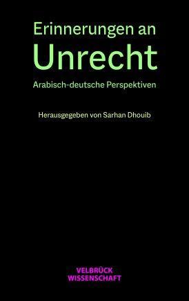 """Cover of Sarhan Dhouib's """"Erinnerungen an Unrecht. Arabisch-deutsche Perspektiven"""" (published in German by Velbrueck Wissenschaft 2021; with kind permission of the publisher Velbrueck Wissenschaft)"""