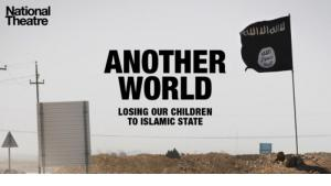"""Poster for """"Another World: Losing our children to Islamic State"""" (source: National Theatre tumblr)"""