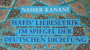 """Cover of Nasser Kanani's """"The Love Poetry of Hafez through the Lens of German Literature: Hafez and his German Devotees"""" (published in German by Königshausen & Neumann)"""