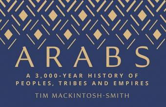 "Cover of Tim Mackintosh-Smith's ""The Arabs: A 3,000-Year History"" (published by Yale University Press)"