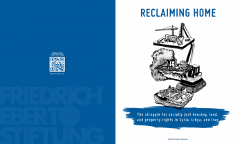 "Cover of the FES report ""Reclaiming home: the struggle for socially just housing, land and property rights in Syria, Iraq and Libya"""
